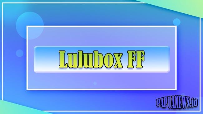 Download Lulubox FF Unlock Skin dan Diamond Gratis 2021