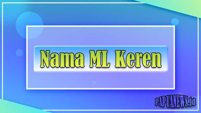 2999+ Nama ML Keren + Artinya 2021 (Aesthetic, Simbol, Singkat & Unik)