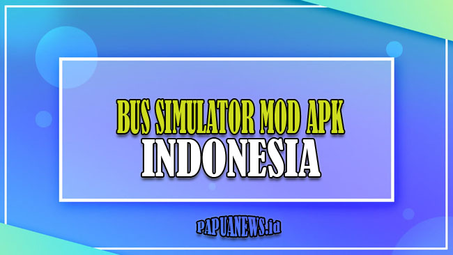 Bus Simulator Indonesia Mod Apk Versi Terbaru 2021 Unlimited Money