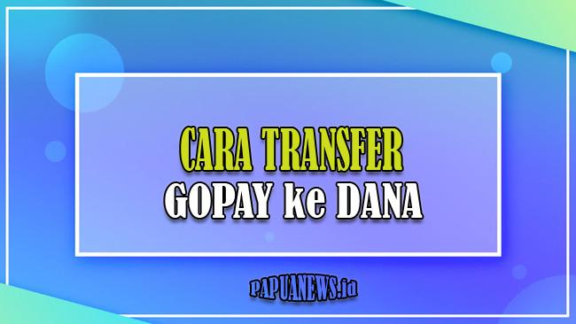 Cara Transfer GoPay ke DANA Terbaru 2021 [Sangat Mudah & Cepat]