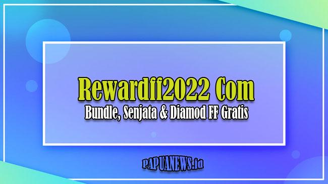 Rewardff2022 Com Klaim Skin, Bundle dan Diamond FF Gratis Asli